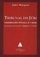 Tribunal do Júri - Considerações críticas à lei 11.719/08, de acordo com as leis 11.690/08 e 11.719/08, de Jader Marques.